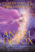 Angel Detox: Taking Your Life to a Higher Level Through Releasing Emotional, Physical, and Energetic Toxins (Hardcover)