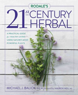 Rodale's 21st-Century Herbal: A Practical Guide for Healthy Living Using Nature's Most Powerful Plants (Hardcover)