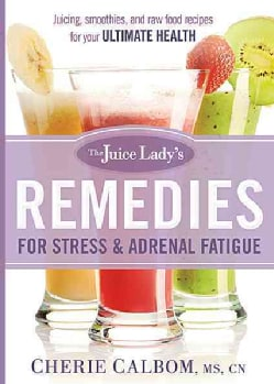 The Juice Lady's Remedies for Stress & Adrenal Fatigue: Juicing, Smoothies, and Raw Food Recipes for Your Ultimat... (Paperback)