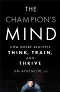 The Champion's Mind: How Great Athletes Think, Train, and Thrive (Hardcover)