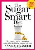 The Sugar Smart Diet: Stop Cravings and Lose Weight While Still Enjoying the Sweets You Love! (Hardcover)