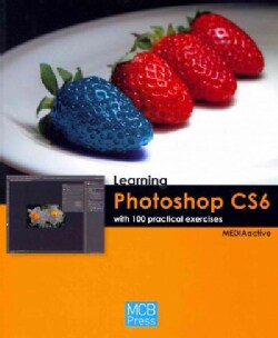 Learning Photoshop CS6 With 100 Practical Exercises (Paperback)