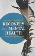 Recovery and Mental Health: A Critical Sociological Account (Paperback)