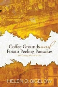 Coffee Grounds and Potato Peeling Pancakes: The Garbage We Ate to Live (Hardcover)
