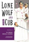Lone Wolf and Cub: In These Small Hands (Paperback)