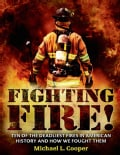 Fighting Fire!: Ten of the Deadliest Fires in American History and How We Fought Them (Hardcover)