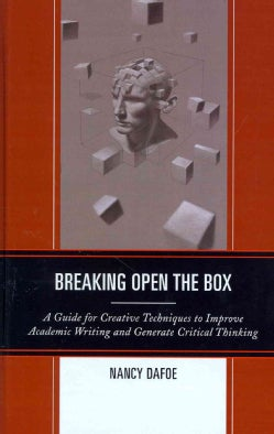 Breaking Open the Box: A Guide for Creative Techniques to Improve Academic Writing and Generate Critical Thinking (Hardcover)