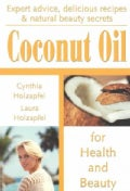 Coconut Oil: For Health and Beauty (Paperback)