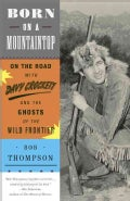 Born on a Mountaintop: On the Road With Davy Crockett and the Ghosts of the Wild Frontier (Paperback)