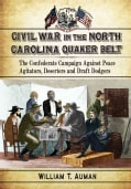Civil War in the North Carolina Quaker Belt: The Confederate Campaign Against Peace Agitators, Deserters and Draf... (Paperback)