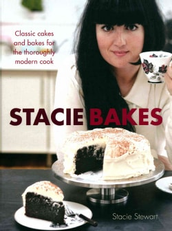 Stacie Bakes: Classic Cakes and Bakes for the Thoroughly Modern Cook (Hardcover)