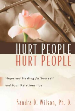 Hurt People Hurt People: Hope and Healing for Yourself & Your Relationships (Paperback)