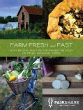 Farm-Fresh and Fast: Easy Recipes and Tips for Making the Most of Fresh, Seasonal Foods (Paperback)
