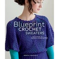 Interweave Press-Blueprint Crochet Sweaters