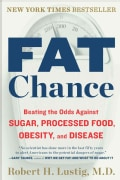 Fat Chance: Beating the Odds Against Sugar, Processed Food, Obesity, and Disease (Paperback)