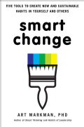 Smart Change: Five Tools to Create New and Sustainable Habits in Yourself and Others (Hardcover)