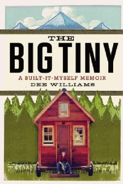 The Big Tiny: A Built-It-Myself Memoir (Hardcover)