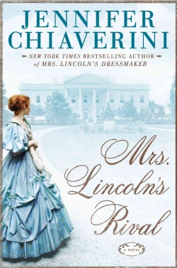 Mrs. Lincoln's Rival: A Novel (Hardcover)