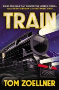 Train: Riding the Rails That Created the Modern World - from the Trans-Siberian to the Southwest Chief (Hardcover)