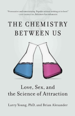 The Chemistry Between Us: Love, Sex, and the Science of Attraction (Paperback)