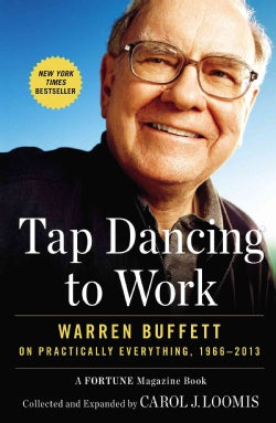 Tap Dancing to Work: Warren Buffett on Practically Everything, 1966-2013 (Paperback)