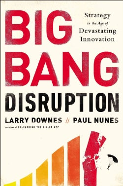 Big Bang Disruption: Strategy in the Age of Devastating Innovation (Hardcover)