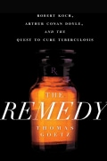 The Remedy: Robert Koch, Arthur Conan Doyle, and the Quest to Cure Tuberculosis (Hardcover)