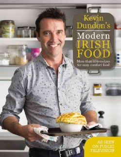 Kevin Dundon's Modern Irish Food: More Than 100 Recipes for Easy Comfort Food (Hardcover)