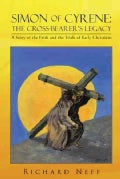 Simon of Cyrene: the Cross-bearer's Legacy: A Story of the Faith and the Trials of Early Christians (Paperback)
