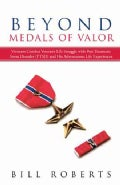 Beyond Medals of Valor: Vietnam Combat Veterans Life Struggle With Post Traumatic Stress Disorder (Ptsd) and His... (Hardcover)