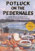 Potluck on the Pedernales: Down Home Cooking from Deep in the Heart of Lbj Country (Paperback)