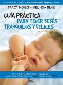 Guia practica para tener bebes tranquilos y felices / The Baby Whisperer Solves All Your Problems (Paperback)