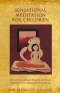 Sensational Meditation for Children: Mindfulness, Guided Imagery, and Other Child-Friendly Meditation Techniques (Paperback)