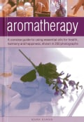 Aromatherapy: A Concise Guide to Using Essential Oils for Health, Harmony and Happiness, Shown in 200 Photographs (Hardcover)
