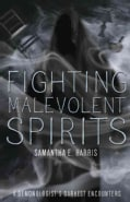 Fighting Malevolent Spirits: A Demonologist's Darkest Encounters (Paperback)