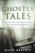 Ghostly Tales: Poltergeists, Haunted Houses, and Messages from Beyond (Paperback)