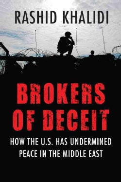 Brokers of Deceit: How the US has Undermined Peace in the Middle East (Paperback)