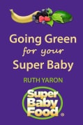 Super Baby Food: Your complete guide to what, when and how to feed your baby and toddler (Paperback)