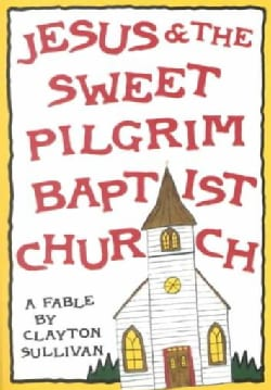 Jesus & the Sweet Pilgrim Baptist Church: A Fable (Paperback)