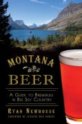 Montana Beer: A Guide to Breweries in Big Sky Country (Paperback)