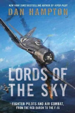 Lords of the Sky: Fighter Pilots and Air Combat, from the Red Baron to the F-16 (Hardcover)