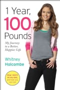 1 Year, 100 Pounds: My Journey to a Better, Happier Life (Hardcover)