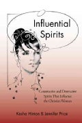 Influential Spirits: Constructive and Destructive Spirits That Influence the Christian Woman (Hardcover)
