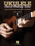 Ukulele Chord Melody Solos: Tips and Tricks for Arranging Songs on the Ukulele