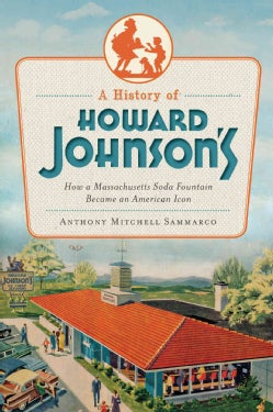 A History of Howard Johnson's: How a Massachusetts Soda Fountain Became an American Icon (Paperback)