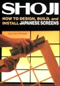 Shoji: How to Design, Build, and Install Japanese Screens (Paperback)