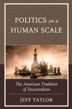 Politics on a Human Scale: The American Tradition of Decentralism (Hardcover)
