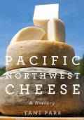 Pacific Northwest Cheese: A History (Paperback)