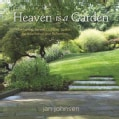 Heaven Is a Garden: Designing Serene Spaces for Inspiration and Reflection (Hardcover)