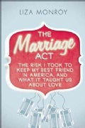 The Marriage Act: The Risk I Took to Keep My Best Friend in America--And What It Taught Us About Love (Paperback)